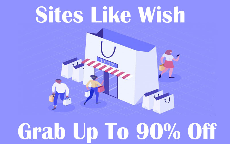 37 Best Sites Like Wish – Wish Alternatives In 2019 [Cheap Price & Great Deals]